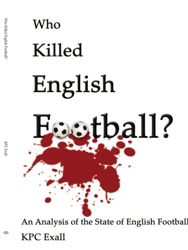 Who Killed English Football?: An Analysis of the State of English Football