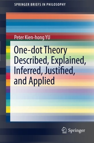 One-dot Theory Described, Explained, Inferred, Justified, and Applied (SpringerBriefs in Philosophy)