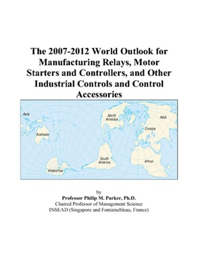 The 2007-2012 World Outlook for Manufacturing Relays, Motor Starters and Controllers, and Other Industrial Controls and Control Accessories