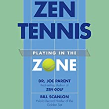 Zen Tennis: Playing in the Zone Audiobook by Dr. Joseph Parent, Bill Scanlon Narrated by Dr. Joseph Parent, Bill Scanlon