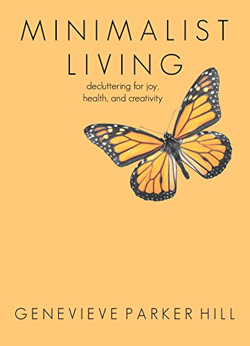 Free Kindle Book : Minimalist Living: Decluttering for Joy, Health, and Creativity