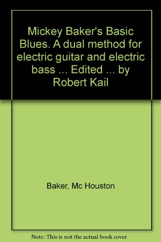 Mickey Baker'S Basic Blues. A Dual Method For Electric Guitar And Electric Bass ... Edited ... By Robert Kail