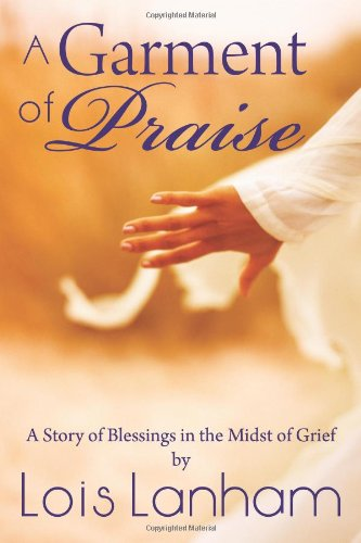 A Garment of Praise: A Story of Blessings in the Midst of Grief