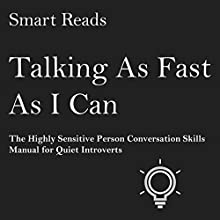 Talking as Fast as I Can: The Highly Sensitive Person Conversation Skills Manual for Quiet Introverts Audiobook by  Smart Reads Narrated by Diana Foster