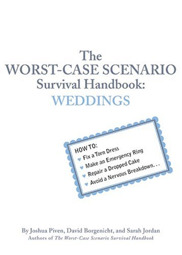 The Worst-Case Scenario Survival Handbook: Weddings, Joshua Piven, Sarah Jordan, David Borgenicht