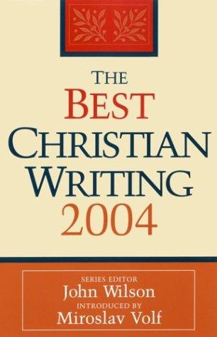 The Best Christian Writing 2004 (Best Christian Writings), JOHN WILSON (ED)