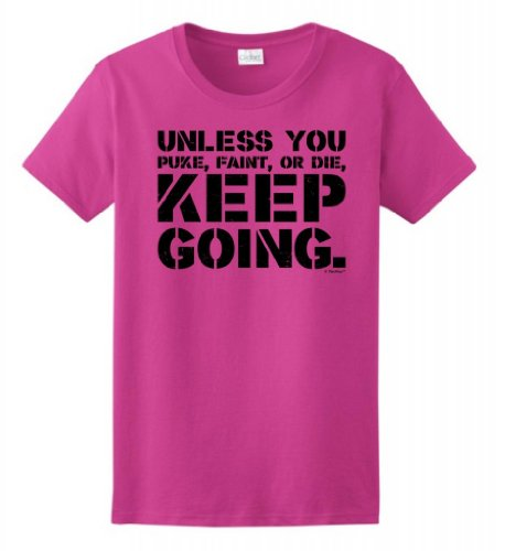 Unless You Puke Faint Or Die Keep Going Ladies T-Shirt 2Xl Heliconia