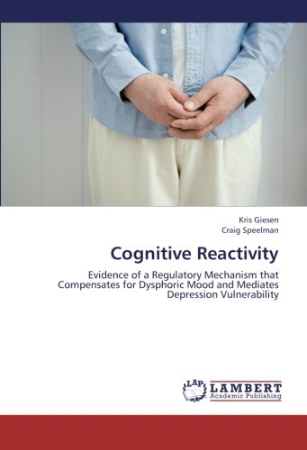 Cognitive Reactivity: Evidence of a Regulatory Mechanism that Compensates for Dysphoric Mood and Mediates Depression Vulnerability PDF