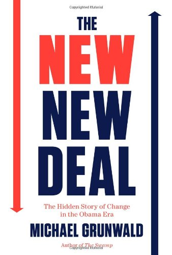 The New New Deal: The Hidden Story of Change in the Obama Era: Michael Grunwald: 9781451642322: Amazon.com: Books