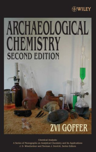 Archaeological Chemistry (Chemical Analysis: A Series of Monographs on Analytical Chemistry and Its Applications)