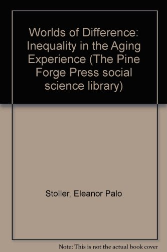 Worlds of Difference: Inequality in the Aging Experience (The Pine Forge Press Social Science Library)
