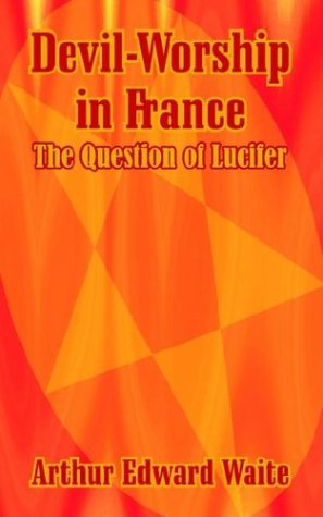 Devil-Worship in France The Question of Lucifer [Waite, Arthur Edward] (Tapa Blanda)