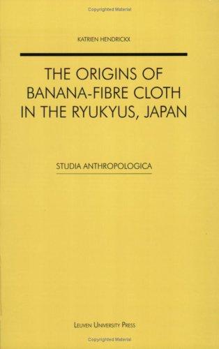 The Origins of Banana-fibre Cloth in the Ryukyus, Japan (Studia Anthropologica)