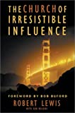 The Church of Irresistible Influence (0310241499) by Lewis, Robert