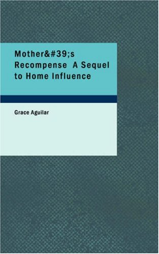Mother's Recompense  A Sequel to Home Influence