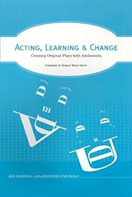 Acting, Learning, and Change: Creating Original Plays with Adolescents