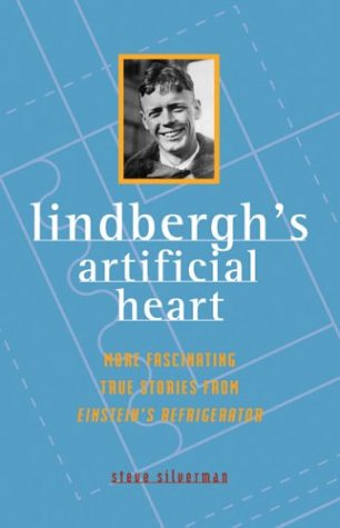 Lindbergh's Artificial Heart: More Fascinating True Stories From Einstein's Refrigerator