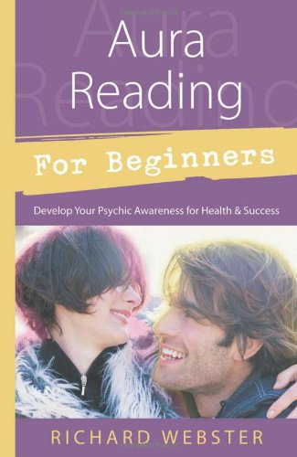Aura Reading for Beginners: Develop Your Psychic Awareness for Health & Success (For Beginners (Llewellyn's))