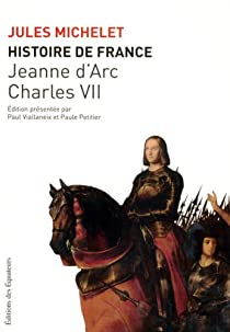 Histoire de France : Tome 5, Jeanne d'Arc, Charles VII par Michelet