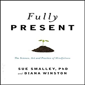 Fully Present: The Science, Art, and Practice of Mindfulness | [Susan Smally, Diane Winston]