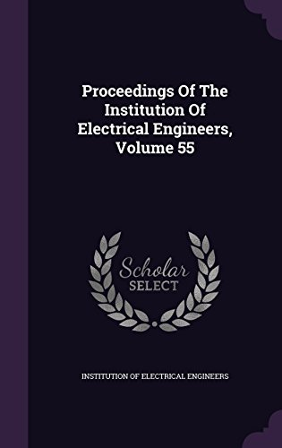 Proceedings Of The Institution Of Electrical Engineers, Volume 55