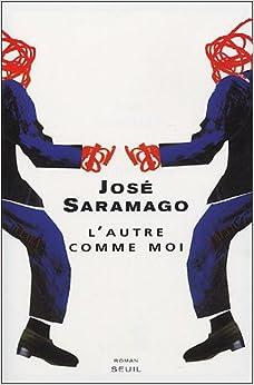 Jose Saramago - L'autre comme moi