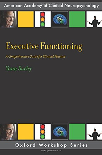 Executive Functioning: A Comprehensive Guide for Clinical Practice (AACN Workshop Series)