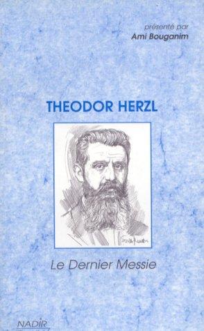 THEODOR HERZL. Le dernier messie