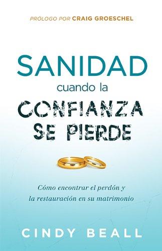 Sanidad Cuando la Confianza Se Pierde: Como encontrar el perdon y la restauracion (Spanish Edition)