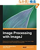 Image Processing with ImageJ: Discover the Incredible Possibilities of Imagej, from Basic Image Processing to Macro and Pl...