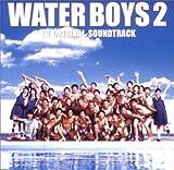WATER BOYS 2 オリジナル・サウンドトラック
