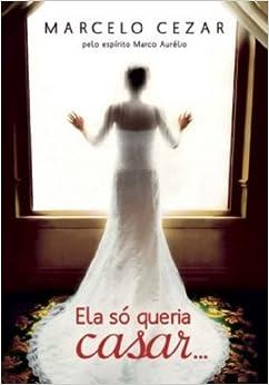 Ela So Queria Casar. . . (Em Portugues do Brasil): Marcelo Cezar