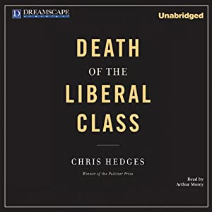 Death of the Liberal Class | [Chris Hedges]
