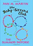 The Baby-Sitters Club: The Summer Before (0545160936) by Martin, Ann M.