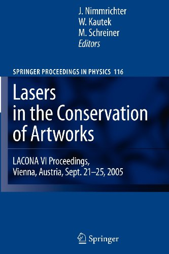 Lasers In The Conservation Of Artworks: Lacona Vi Proceedings, Vienna, Austria, Sept. 21--25, 2005 (Springer Proceedings In Physics)