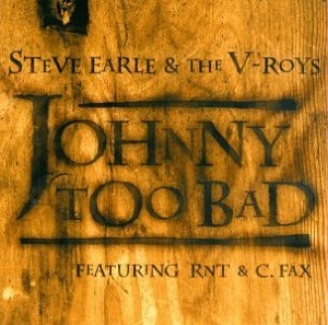 STEVE EARLE - Johnny Too Bad (Hillbilly Mix) Lyrics - Zortam Music