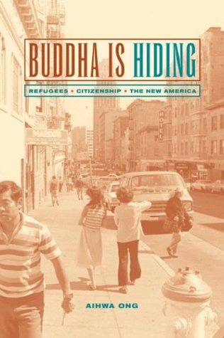 Buddha Is Hiding: Refugees, Citizenship, The New America (California Series In Public Anthropology)