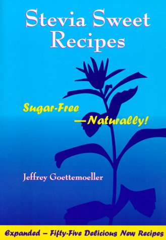 Stevia Sweet Recipes: Sugar-Free-Naturally by Jeffrey Goettemoeller