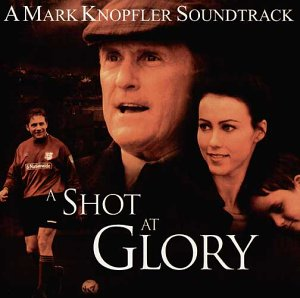 Mark Knopfler - A Shot at Glory [Soundtrack] - Zortam Music