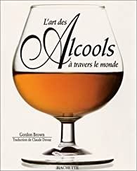 L'art des alcools à travers le monde par Gordon Brown