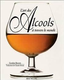 L'art des alcools � travers le monde par Brown