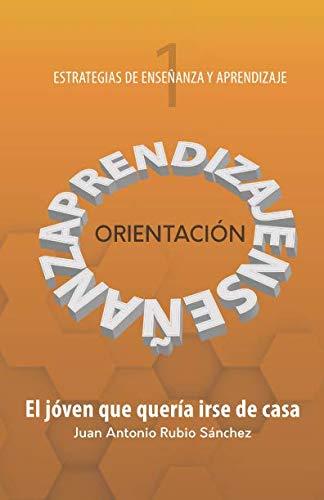Orientación El joven que quería irse de casa (Estrategias de enseñanza y aprendizaje)  [Rubio Sánchez, Juan Antonio] (Tapa Blanda)