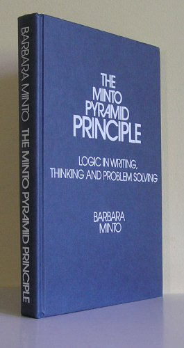 The Pyramid Principle : Logic in Writing and Thinking