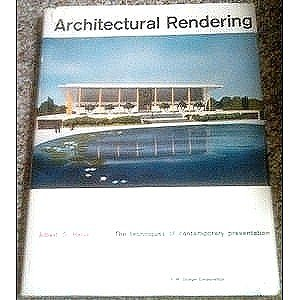 Architectural Rendering; the Techniques of Contemporary Presentation, by Albert O. Halse
