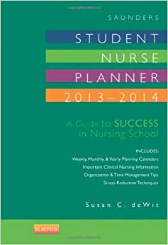 Saunders Student Nurse Planner, 2013-2014: A Guide to Success in