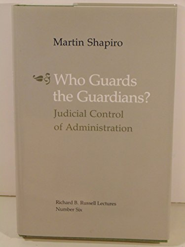 Who Guards the Guardians: Judicial Control of Administration (Richard B. Russell Lectures)