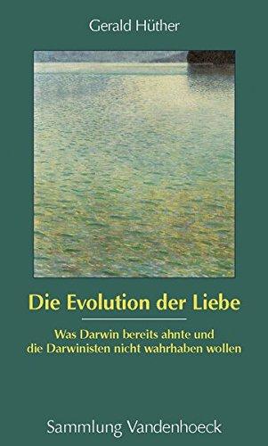Die Evolution der Liebe (Sammlung Vandenhoeck): Was Darwin bereits ahnte und die Darwinisten nicht wahrhaben wollen