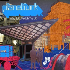 Planet Funk - Who Said (Stuck in the UK) - Zortam Music