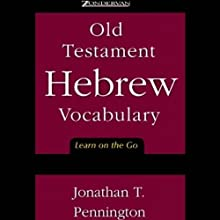 Old Testament Hebrew Vocabulary: Learn on the Go  by Jonathan T. Pennington Narrated by Jonathan T. Pennington