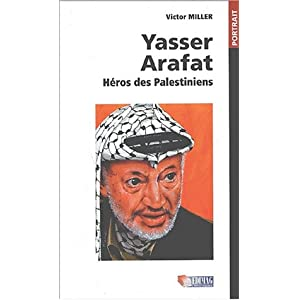 Yasser Arafat. Héros des Palestiniens